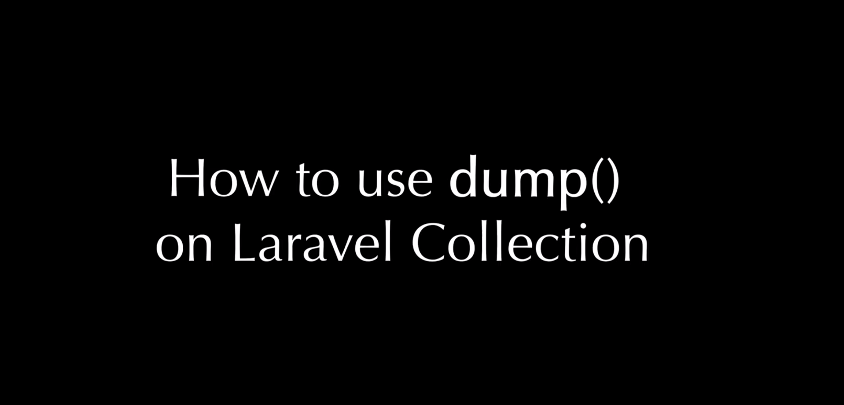 How to use dump() on Laravel Collection